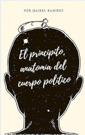 """""""El principito: anatomía del cuerpo político"""", de Maikel Ramírez"""