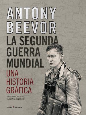 """""""La segunda guerra mundial, una historia gráfica"""", de Antony Beevor"""