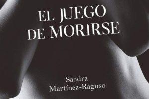 """""""El juego de morirse"""", de Sandra Martínez-Raguso"""