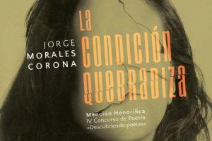 """""""La condición quebradiza"""", de Jorge Morales Corona"""
