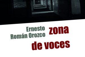 """Zona de voces"", de Ernesto Román Orozco"