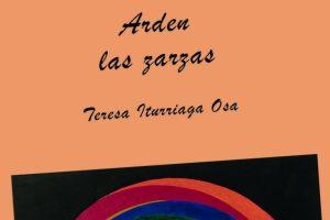 """""""Arden las zarzas"""", de Teresa Iturriaga Osa"""