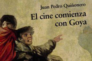"""""""El cine comienza con Goya"""", de Juan Pedro Quiñonero"""