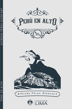 """""""Perú en alto"""", de Alfredo Pérez Alencart"""
