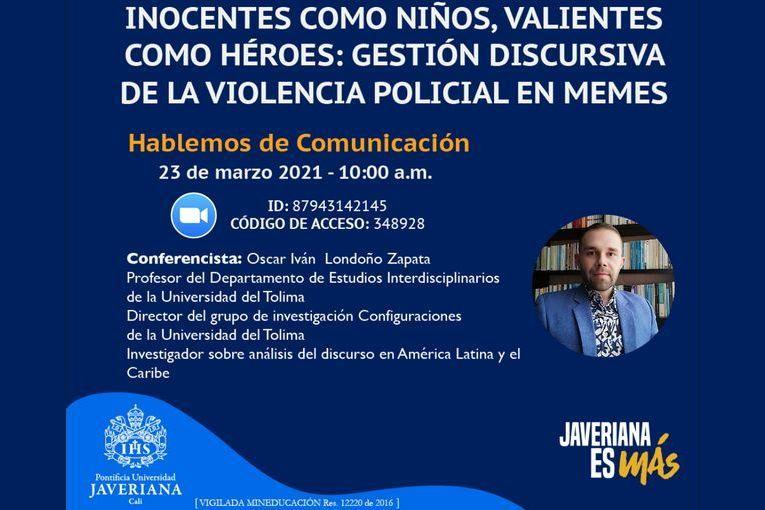 """""""Inocentes como niños, valientes como héroes: gestión discursiva de la violencia policial en memes"""", conferencia de Oscar Iván Londoño Zapata"""