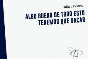 """""""Algo bueno de todo esto tenemos que sacar"""", de Julia Laviano"""