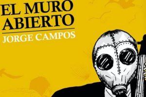 """""""El muro abierto"""", de Jorge Campos"""