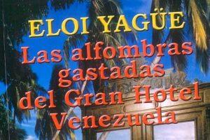 """""""Las alfombras gastadas del Gran Hotel Venezuela"""", de Eloi Yagüe"""