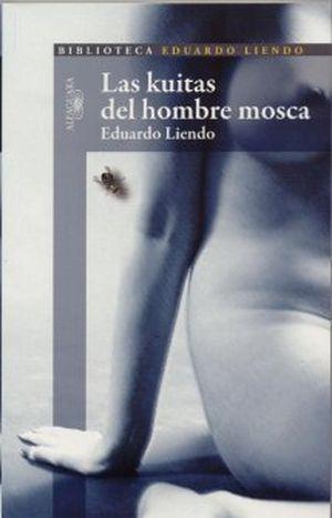 """""""Las kuitas del hombre mosca"""", de Eduardo Liendo"""