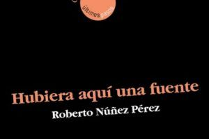 """""""Hubiera aquí una fuente"""", de Roberto Núñez Pérez"""