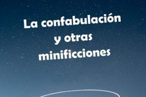 """""""La confabulación y otras minificciones"""", de Nesfran Antonio González Suárez"""
