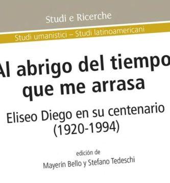 """""""Al abrigo del tiempo que me arrasa. Eliseo Diego en su centenario (1920-1994)"""", edición de Mayerín Bello y Stefano Tedeschi"""