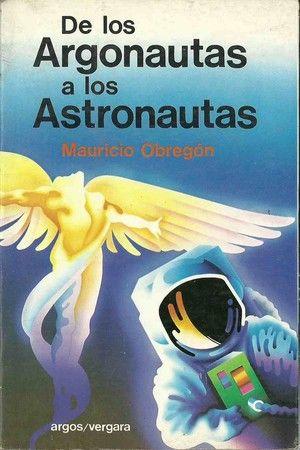 """""""De los argonautas a los astronautas"""", de Mauricio Obregón"""