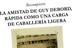 """""""La amistad de Guy Debord, rápida como una carga de caballería ligera"""", de Bessompierre"""