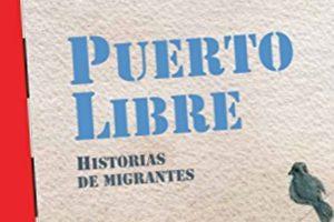 """""""Puerto libre: historias de migrantes"""", de Ana Romero"""