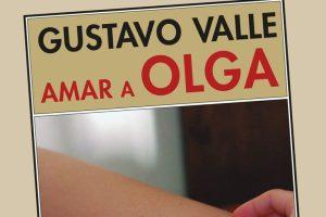 """""""Amar a Olga"""", de Gustavo Valle"""