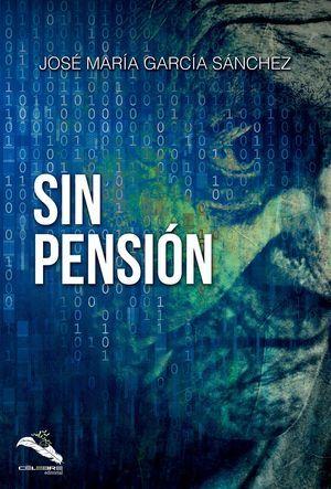 """""""Sin pensión"""", de José María García Sánchez"""