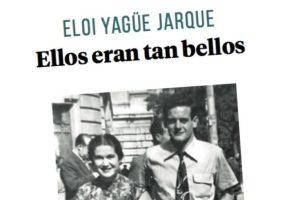 """""""Ellos eran tan bellos"""", de Eloi Yagüe Jarque"""