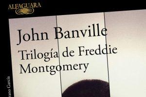 """""""Trilogía de Freddie Montgomery"""", de John Banville"""