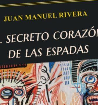 """""""El secreto corazón de las espadas"""", de Juan Manuel Rivera"""