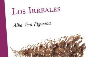 """""""Los Irreales"""", de Alba Vera Figueroa"""